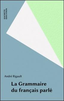 La Grammaire du français parlé-A Rigault