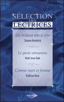 Un brûlant tête-à-tête - Le pacte amoureux - Comme mari et femme (Harlequin)-Sharon Kendrick , Ruth Jean Dale , Kathryn Ross