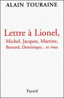 Lettre à Lionel, Michel, Jacques, Martine, Bernard, Dominique... et vous-Alain Touraine