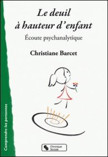 Le deuil à hauteur d'enfant - Ecoute psychanalytique-Christiane Barcet