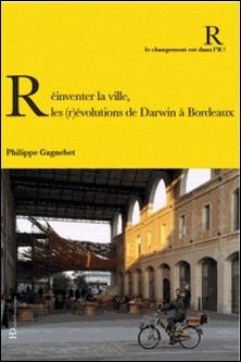Réinventer la ville : les (r)évolutions de Darwin à Bordeaux-Philippe Gagnebet