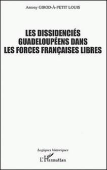 Les dissidenciés guadeloupéens dans les Forces françaises libres (1940-1945)-Antony Giros-à-Petit Louis