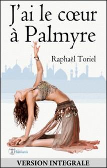 J'ai le cour à Palmyre (version intégrale)-Raphaël Toriel
