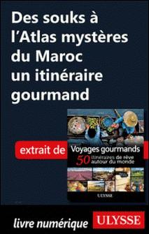 Des souks à l'Atlas mystères du Maroc - Un itinéraire gourmand-Collectif
