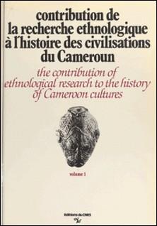 Contribution de la recherche ethnologique à l'histoire des civilisations du Cameroun - Paris, 24-28 septembre 1973-Claude Tardits