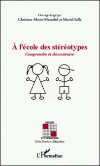 A l'école des stéréotypes - Comprendre et déconstruire-Christine Morin-Messabel , Muriel Salle