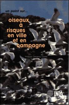 OISEAUX A RISQUES EN VILLE ET EN CAMPAGNE. Vers une gestion intégrée des populations ?-Philippe Clergeau