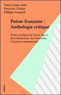 Poésie française - Formes poétiques du Moyen âge et de la Renaissance, du Romantisme à la poésie contemporaine, anthologie critique-Collectif