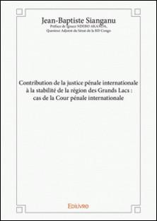 Contribution de la justice pénale internationale à la stabilité de la région des Grands Lacs : cas de la Cour pénale internationale-Jean-Baptiste Sianganu Préface Akanda , Questeur Adjoint du Sénat de l Congo