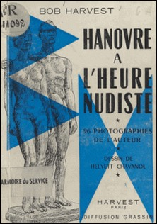 Hanovre à l'heure nudiste-Bob Harvest , Hélyett Chavanol , Gilbert Sarrou
