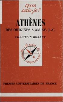 Athènes - Des origines à 338 av J-C-Christian Bonnet