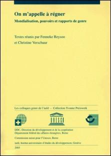 On m'appelle à régner - Mondialisation, pouvoirs et rapports de genre-Christine Verschuur , Fenneke Reysoo