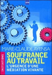 Souffrance au travail - L'urgence d'une médiation vivante-Marie-Claude Ayensa