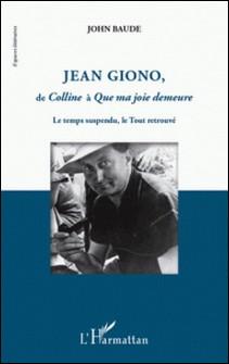 Jean Giono, de Colline à Que ma joie demeure - Le temps suspendu, le Tout retrouve-John Baude