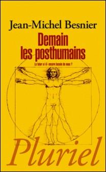 Demain les posthumains - Le futur a-t-il encore besoin de nous ?-Jean-Michel Besnier
