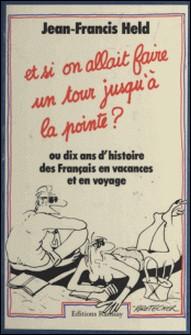 Et si on allait faire un tour jusqu'à la pointe ? ou Dix ans d'histoire des Français en vacances et en voyage-Jean-Francis Held