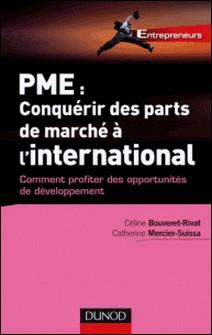 PME : Comment conquérir des parts de marché à l'international-Catherine Mercier- Suissa , Céline Bouveret-Rivat