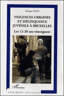 Violences urbaines et délinquance juvénile à Bruxelles - Les 12-20 ans témoignent-Philippe Spaey