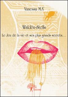 Waldën-stells - Le jeu de la vie et ses plus grands secrets-Vanessa M A'