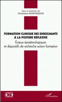 Formation clinique des enseignants à la posture réflexive - Enjeux épistémologiques et dispositifs de recherche action formation-Christiane Montandon