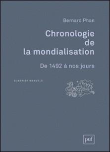 Chronologie de la mondialisation - De 1492 à nos jours-Bernard Phan