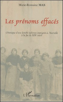 Les Prénoms effacés - Chronique d'une famille italienne immigrée à Marseille à la fin du XIXe siècle-Marie-Romaine Mas
