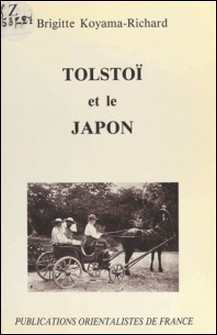 Tolstoï et le Japon : La Découverte de Tolstoï à l'ère Meiji-Brigitte Koyama-Richard