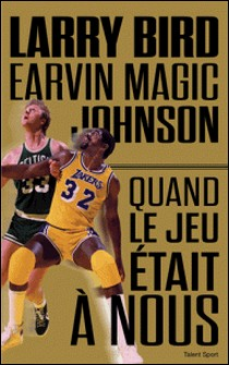 Larry Bird - Magic Johnson - Quand le jeu était à nous-Jackie MacMullan