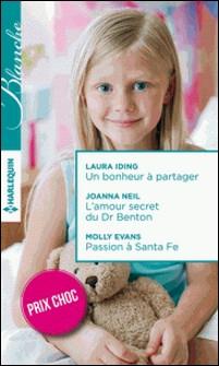 Un bonheur à partager - L'amour secret du Dr Benton - Passion à Santa Fe - (promotion)-Laura Iding , Joanna Neil , Molly Evans