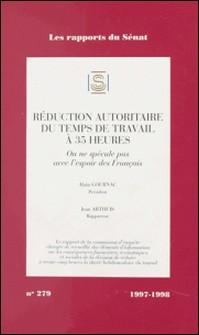 LES RAPPORTS DU SENAT NUMERO 279 1997-1998 : REDUCTION AUTORITAIRE DU TEMPS DE TRAVAIL A 35 HEURES. On ne spécule pas avec l'espoir des français-Alain Gournac