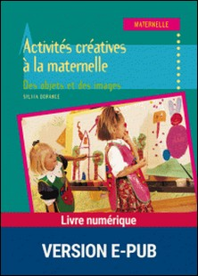 Activités créatives à la maternelle - Des objets et des images-Sylvia Dorance
