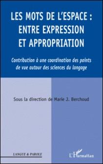 Les mots de l'espace : entre expression et appropriation - Contribution à une coordination des points de vue autour des sciences du langage-Marie Berchoud