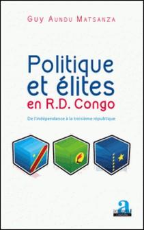 Politique et élites en RD Congo - De l'indépendance à la Troisième République-Guy Aundu Matsanza