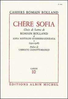 Chère Sofia - tome 1 - Choix de lettres de Romain Rolland à Sofia Bertolini Guerrieri-Gonzaga (1901-1908), cahier nº10-Romain Rolland , Romain Rolland