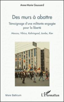 Des murs à abattre - Témoignage d'une militante engagée pour la liberté-Anne-Marie Goussard