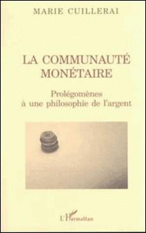 LA communauté monétaire. - Prolégomènes à une philosophie de l'argent-Marie Cuillerai
