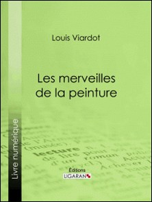 Les merveilles de la peinture - Première série-A. Paquier , Louis Viardot , Ligaran