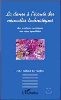 La danse à l'écoute des nouvelles technologies - Des prothèses numériques aux corps synesthètes-Julie Talland Terradillos