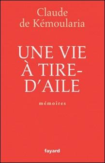 Une vie à tire-d'aile - Mémoires-Claude de Kémoularia