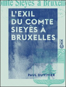 L'Exil du comte Sieyès à Bruxelles - 1816-1830-Paul Duvivier