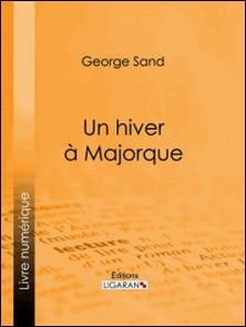 Un hiver à Majorque-George Sand , Ligaran