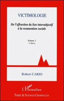 Victimologie - Tome 1, De l'effraction du lien intersubjectif à la restauration sociale-Robert Cario