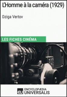 L'Homme à la caméra de Dziga Vertov - Les Fiches Cinéma d'Universalis-Encyclopaedia Universalis