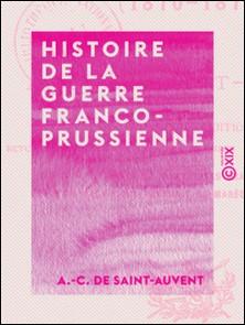 Histoire de la guerre franco-prussienne - 1870-1871-A.-C. Saint-Auvent (de)
