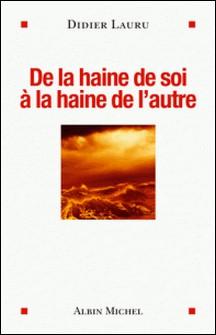 De la haine de soi à la haine de l'autre-Didier Lauru