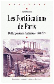 Les Fortifications de Paris - De l'hygénisme à l'urbanisme, 1880-1919-Marie Charvet
