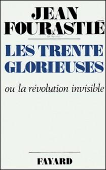 Les Trente Glorieuses - Ou la révolution invisible de 1946 à 1975-Jean Fourastié