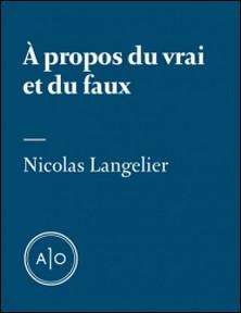 À propos du vrai et du faux-Nicolas Langelier