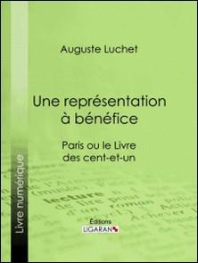 Une représentation à bénéfice - Paris ou le Livre des cent-et-un-Auguste Luchet , Ligaran
