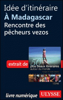 Les 50 plus beaux itinéraires autour du monde - A Madagascar : Rencontre des pêcheurs vezos-Philippe Bergeron , Emilie Marcil , Anne Bécel , Pascal Biet